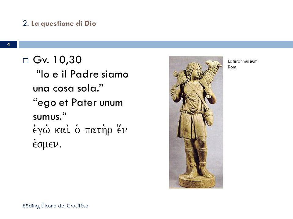 2. La questione di Dio Gv. 10,30 Io e il Padre siamo una cosa sola. ego et Pater unum sumus. evgw. kai. o` path.r e[n evsmenÅ.